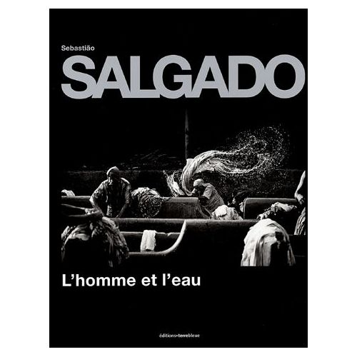 L'homme et l'eau – Sebastião Salgado